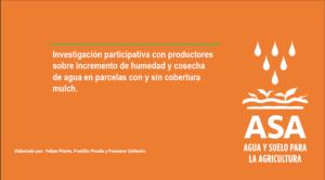 Evidencia ASA: Investigación participativa sobre incremento de humedad y cosecha de agua con y sin cobertura